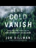 The Cold Vanish Lib/E: Seeking the Missing in North America's Wildlands