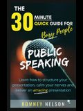 Public Speaking: Learn How to Structure Your Presentation, Calm Your Nerves and Deliver an Amazing Presentation