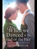 When We Danced at the End of the Pier: A Heartbreaking Novel of Family Tragedy and Wartime Romance