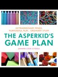 The Asperkid's Game Plan: Extraordinary Minds, Purposeful Play... Ordinary Stuff
