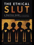 The Ethical Slut, Second Edition: A Practical Guide to Polyamory, Open Relationships, and Other Adventures