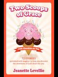 Two Scoops of Grace with Chuckles on Top: Sweet, Funny Reminders of God's Heart for You