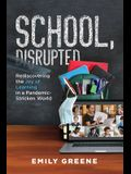 School, Disrupted: Rediscovering the Joy of Learning in a Pandemic-Stricken World
