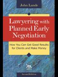 Lawyering with Planned Early Negotiation: How You Can Get Good Results for Clients and Make Money