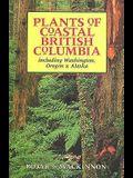 Plants of Coastal British Columbia Including Washington Oregon and Alaska
