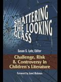 Shattering the Looking Glass: Challenge, Risk, and Controversy in Children's Literature