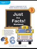 Just the Facts! Workbook: Lessons in Mathematics for the Dyslexic Student & Visual Learner (3rd Grade)