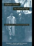 Dialogic Civility in a Cynical Age: Community, Hope, and Interpersonal Relationships (SUNY Series, Communication Studies)