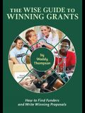 The Wise Guide to Winning Grants: How to Find Funders and Write Winning Proposals