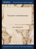 Trauerspiele: Von Karl Immermann