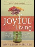 Joyful Living: 101 Ways to Transform Your Spi
