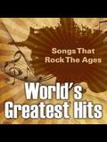 World's Greatest Hits: Songs That Rock The Ages