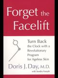 Forget the Facelift: Turn Back the Clock with a Revolutionary Program for Ageless Skin