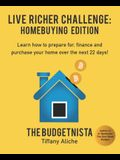 Live Richer Challenge: Homebuying Edition: Learn how to how to prepare for, finance and purchase your home in 22 days.