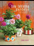 Tiny Tabletop Gardens: 35 Projects for Super-Small Spaces--Outdoors and in