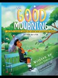 The Good Mourning: A Kid's Support Guide for Grief and Mourning Death