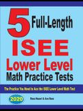 5 Full Length ISEE Lower Level Math Practice Tests: The Practice You Need to Ace the ISEE Lower Level Math Test