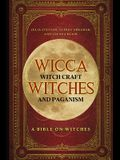 Wicca, Witch Craft, Witches and Paganism: A Bible on Witches: Witch Book (Witches, Spells and Magic 1)