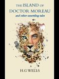 The Island of Doctor Moreau and other unsettling tales