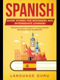 Spanish Short Stories for Beginners and Intermediate Learners: Engaging Short Stories to Learn Spanish and Build Your Vocabulary
