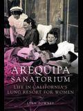 Arequipa Sanatorium: Life in California's Lung Resort for Women