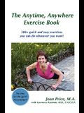 The Anytime, Anywhere Exercise Book: 300+ Quick and Easy Exercises You Can Do Whenever You Want!