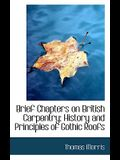 Brief Chapters on British Carpentry: History and Principles of Gothic Roofs