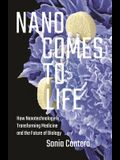 Nano Comes to Life: How Nanotechnology Is Transforming Medicine and the Future of Biology
