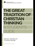 The Great Tradition of Christian Thinking: A Student's Guide