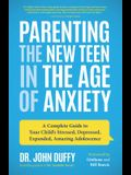 Parenting the New Teen in the Age of Anxiety: A Complete Guide to Your Child's Stressed, Depressed, Expanded, Amazing Adolescence (Parenting Tips, Rai