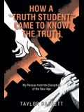 How a Truth Student Came to Know the Truth: My Rescue from the Deception of the New Age
