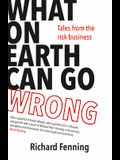 What on Earth Can Go Wrong: Tales from the Risk Business