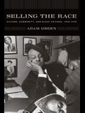 Selling the Race: Culture, Community, and Black Chicago, 1940-1955