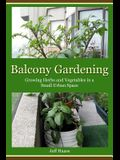 Balcony Gardening: Growing Herbs and Vegetables in a Small Urban Space