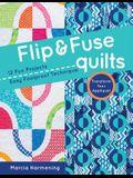 Flip & Fuse Quilts: 12 Fun Projects - Easy Foolproof Technique - Transform Your Appliqué!