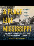 A Place Like Mississippi Lib/E: A Journey Through a Real and Imagined Literary Landscape