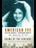 American Eve: Evelyn Nesbit, Stanford White: The Birth of the It Girl and the Crime of the Century