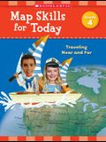 Map Skills for Today: Grade 4: Traveling Near and Far
