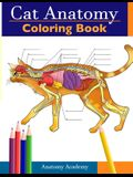 Cat Anatomy Coloring Book: Incredibly Detailed Self-Test Feline Anatomy Color workbook Perfect Gift for Veterinary Students, Cat Lovers & Adults