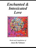 Enchanted & Intoxicated Love: Words and Compilations of Amon Ra Nabmare