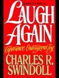 Laugh Again: Experience Outrageous Joy