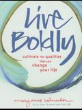 Live Boldly: Cultivate the Qualities That Can Change Your Life