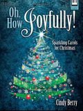 Oh, How Joyfully!: Sparkling Carols for Christmas
