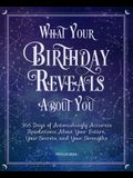 What Your Birthday Reveals about You: 366 Days of Astonishingly Accurate Revelations about Your Future, Your Secrets, and Your Strengths