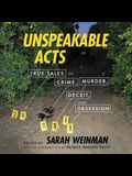 Unspeakable Acts Lib/E: True Tales of Crime, Murder, Deceit, and Obsession