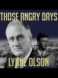 Those Angry Days Lib/E: Roosevelt, Lindbergh, and America's Fight Over World War II, 1939-1941