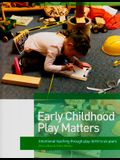 Early Childhood Play Matters: Intentional Teaching Through Play: Birth to Six Years
