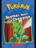 Scyther, Heart of a Champion (Pokémon Classic Chapter Book #4)