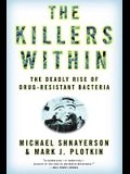 The Killers Within: The Deadly Rise of Drug-Resistant Bacteria