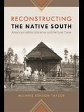 Reconstructing the Native South: American Indian Literature and the Lost Cause